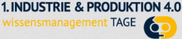 1. Wissensmanagement-Tage für Industrie und Produktion 4.0