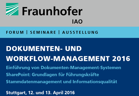 Dokumenten- und Workflow-Management 2016: Forum und Seminare am Fraunhofer IAO in Stuttgart