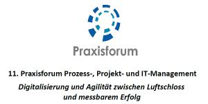 11. Praxisforum Prozess-, Projekt- und IT-Management